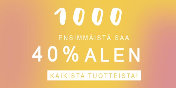 Ole nopea! 1000 ensimmäiselle -40% alennus kaikesta!!!