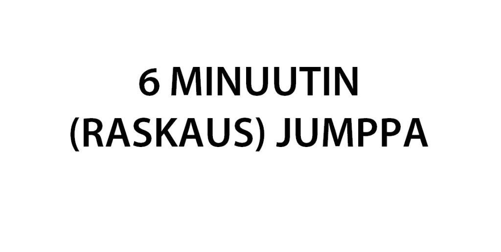 6 MINUUTIN (RASKAUS) JUMPPA