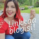Linkkaa blogisi! Jaa blogisi linkki kommentteihin